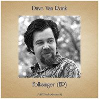 Dave Van Ronk - Folksinger (EP) (All Tracks Remastered)