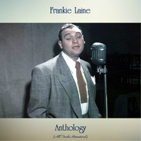 Frankie Laine - Anthology (All Tracks Remastered)