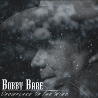 Bobby Bare - Snowflake in the Wind