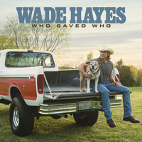 Wade Hayes - Who Saved Who