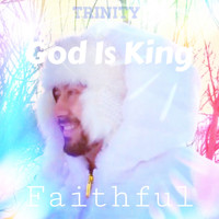 Trinity - God Is King (Faithful)