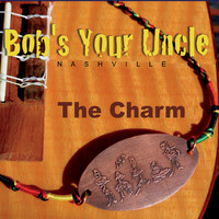 Bob's Your Uncle - The Charm