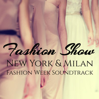 Various Artists - Fashion Show: New York & Milan Fashion Week Soundtrack