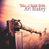 Art Blakey - Take A Walk With