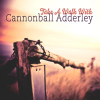 Cannonball Adderley - Take A Walk With