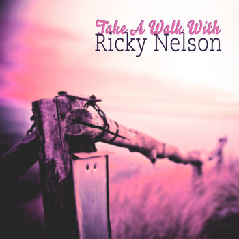 Ricky Nelson - Take A Walk With