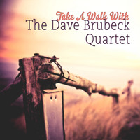 The Dave Brubeck Quartet - Take A Walk With