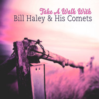 Bill Haley & His Comets - Take A Walk With