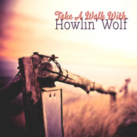 Howlin' Wolf - Take A Walk With