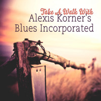 Alexis Korner's Blues Incorporated - Take A Walk With