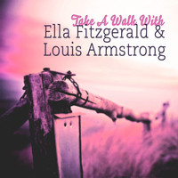 Ella Fitzgerald, Louis Armstrong - Take A Walk With
