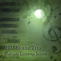 Bill Evans Trio - Midnight Listening Session