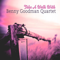 Benny Goodman Quartet - Take A Walk With