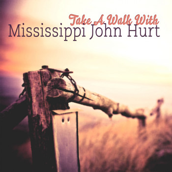Mississippi John Hurt - Take A Walk With