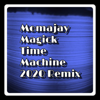 momajay - Magick Time Machine (2020 Remix)