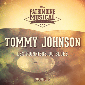Tommy Johnson - Les pionniers du Blues, Vol. 12 : Tommy Johnson