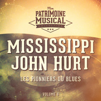 Mississippi John Hurt - Les pionniers du Blues, Vol. 8 : Mississippi John Hurt