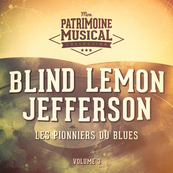 Blind Lemon Jefferson - Les pionniers du Blues, Vol. 3 : Blind Lemon Jefferson