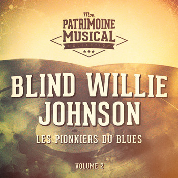 Blind Willie Johnson - Les pionniers du Blues, Vol. 2 : Blind Willie Johnson