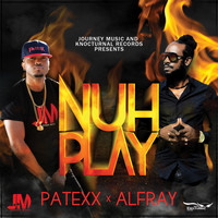 Patexx - Nuh Play (feat. Alfray) [Raw] (Explicit)