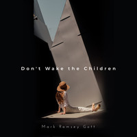 Mark Ramsey Gott - Don't Wake the Children