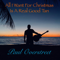 Paul Overstreet - All I Want For Christmas is a Real Good Tan (Radio Edit)