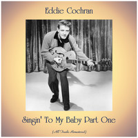 Eddie Cochran - Singin' To My Baby Part One (All Tracks Remastered)