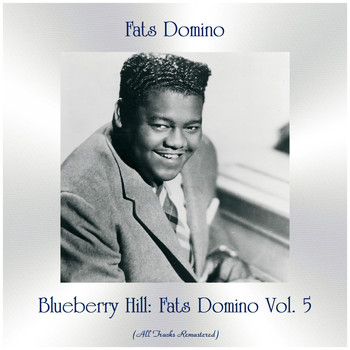 Fats Domino - Blueberry Hill: Fats Domino Vol. 5 (All Tracks Remastered)