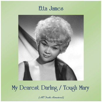 Etta James - My Dearest Darling / Tough Mary (All Tracks Remastered)