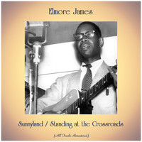 Elmore James - Sunnyland / Standing at the Crossroads (All Tracks Remastered)