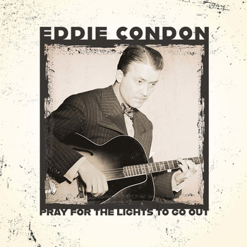 Eddie Condon - Pray for the Lights to Go Out.