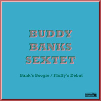 Buddy Banks Sextet - Bank's Boogie / Fluffy's Debut