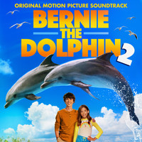 Various Artists - Bernie the Dolphin 2 (Original Motion Picture Soundtrack)