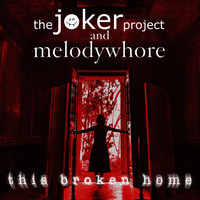 The Joker Project & Melodywhore - This Broken Home
