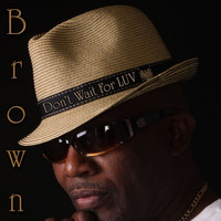 Brown - Don't Wait for Luv
