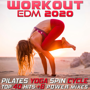 Workout Electronica - Workout EDM 2020 - Pilates Yoga Spin Cycle Top 40 Hits +6 Power Mixes