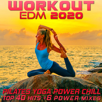 Workout Electronica - Workout EDM 2020 - Pilates Yoga Power Chill Top 40 Hits +6 Power Mixes