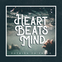 Heart Beats Mind - Nothing to Prove
