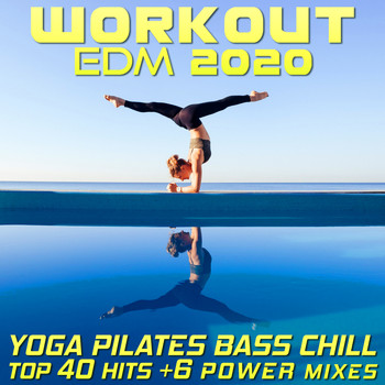 Workout Electronica - Workout EDM 2020 - Yoga Pilates Bass Chill Top 40 Hits +6 Power Mixes