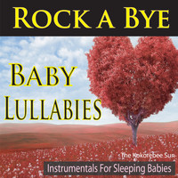 The Kokorebee Sun - Rock a Bye Baby Lullabies (Instrumentals for Sleeping Babies)