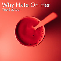 The Blackout - Why Hate on Her