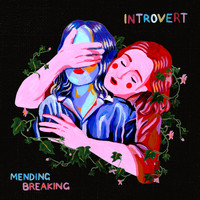 Introvert - Mending Breaking
