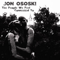 Jon Ososki - The People We Feel Connected To