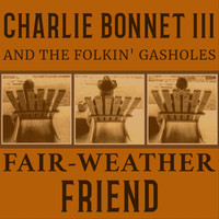 Charlie Bonnet III and the Folkin' Gasholes - Fair-Weather Friend