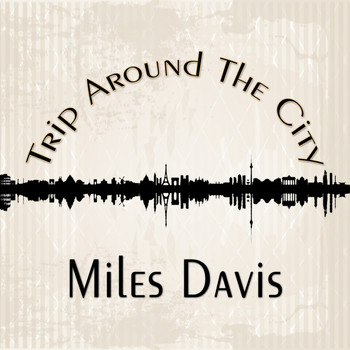 Miles Davis - Trip Around The City