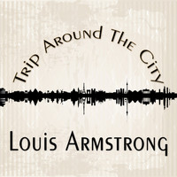 Louis Armstrong - Trip Around The City