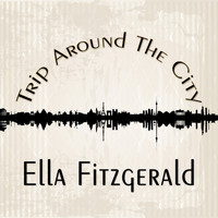 Ella Fitzgerald - Trip Around The City