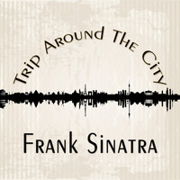 Frank Sinatra - Trip Around The City