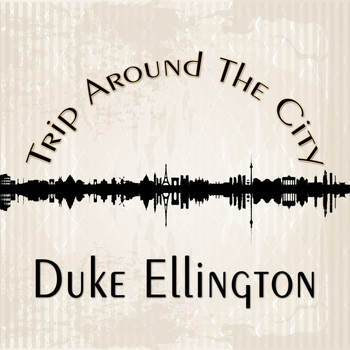 Duke Ellington - Trip Around The City