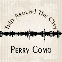 Perry Como - Trip Around The City